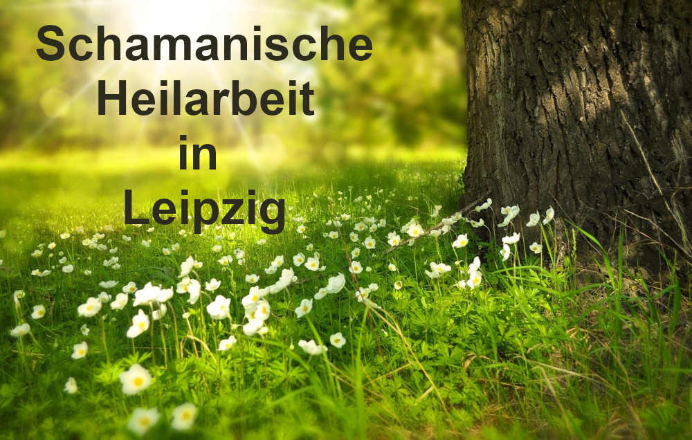 Schamanische Arbeit und Heilsitzungen in Leipzig
