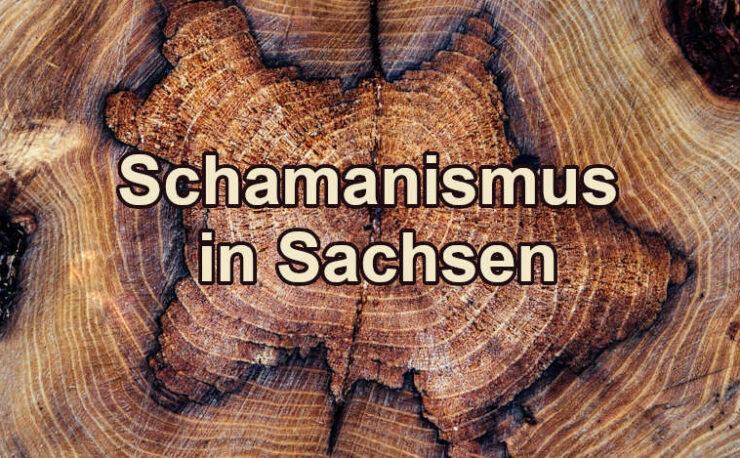 Schamanismus in Sachsen